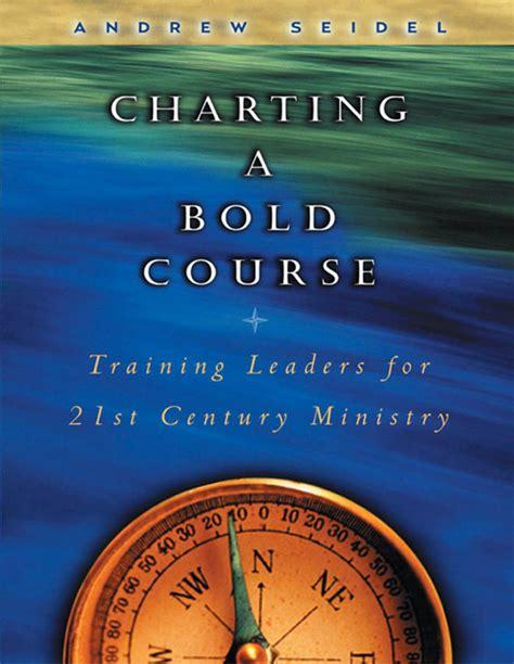 charting  bold  training leaders  st century