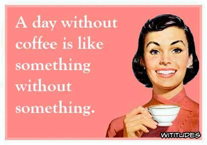 When you realized monday has 24hours in it. Day Without Coffee Funny Ecard