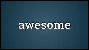 Awesome Meaning - YouTube  Awesome