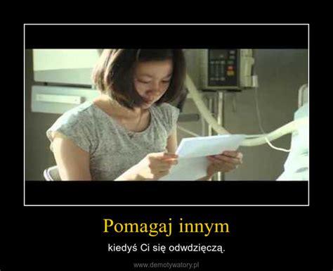 Pomagaj innym - Demotywatory.pl
