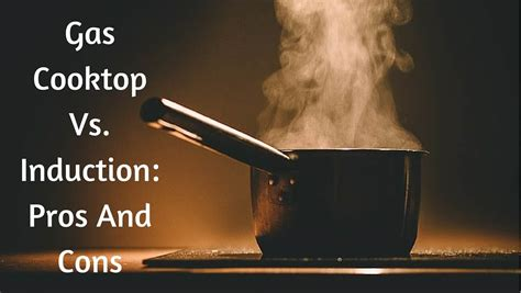 gas cooktop  induction pros  cons