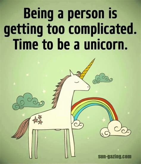 Funny Unicorn Memes - being a person is getting too complicated time to be a unicorn sayings i like pinterest