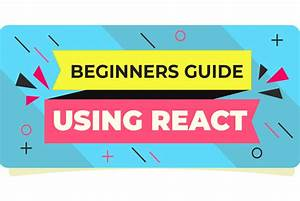 A Beginners Guide For Your First React Js Application