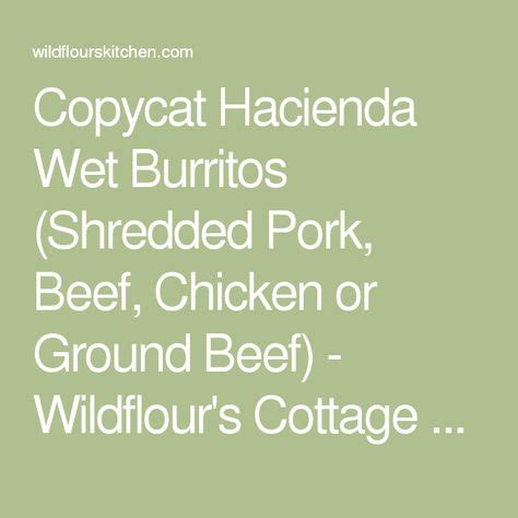 You want it to stay a little chunky. Copycat Hacienda Wet Burritos (Shredded Pork, Beef, Chicken or Ground Beef) - Wildflour's ...