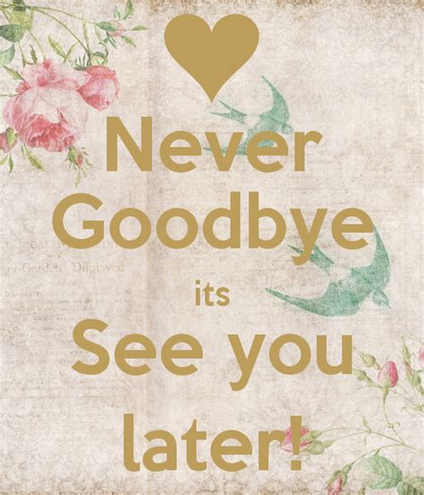 Its Not Goodbye See You Later Quotes