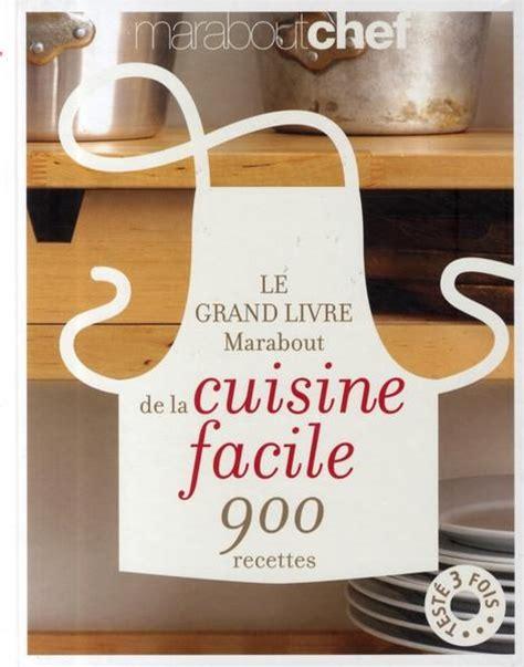 livre cuisine grand chef livre le grand livre marabout de la cuisine facile