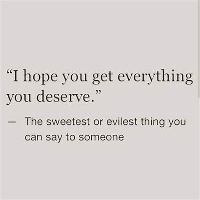 Quotes Everything Deserve Hope Karma Sorry Feeling