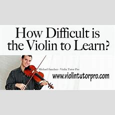How Difficult Is The Violin To Learn? Youtube