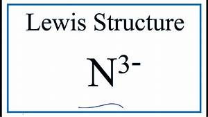 How To Draw The Lewis Dot Structure For N 3