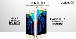 Photos  See The New Innjoo Max 2 Plus And Max 2