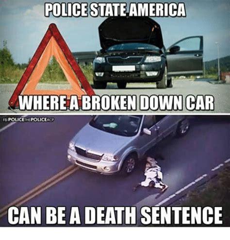 Broken Car Meme - police stateamerica wherea broken down car police policeac can be a death sentence meme on sizzle