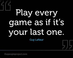 Play every game as if its your last one - Guy Lafleur http ...