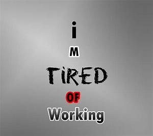 Quotes About Tired Of Work. QuotesGram