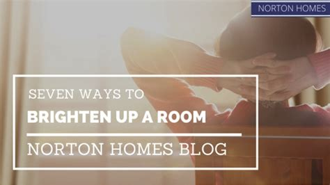 Seven Ways To Brighten Up A Room  Norton Homes