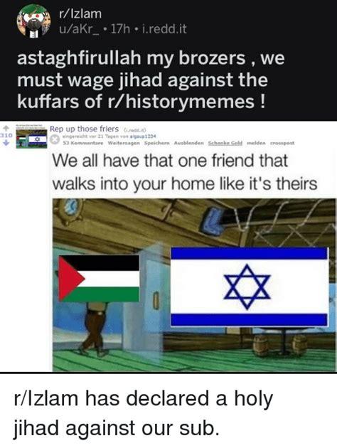 Astaghfirullah Meme - rlzlam uakr 17h ireddit astaghfirullah my brozers we must wage jihad against the kuffars of