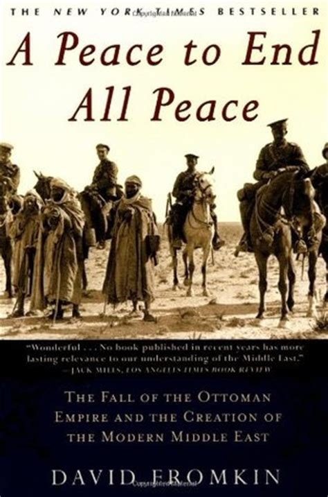 when was the fall of the ottoman empire a peace to end all peace the fall of the ottoman empire