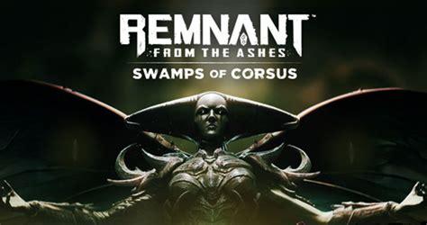 remnant swamps corsus ashes dlc
