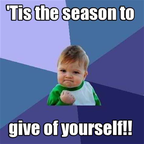 Meme Crear - meme creator tis the season to give of yourself meme generator at memecreator org