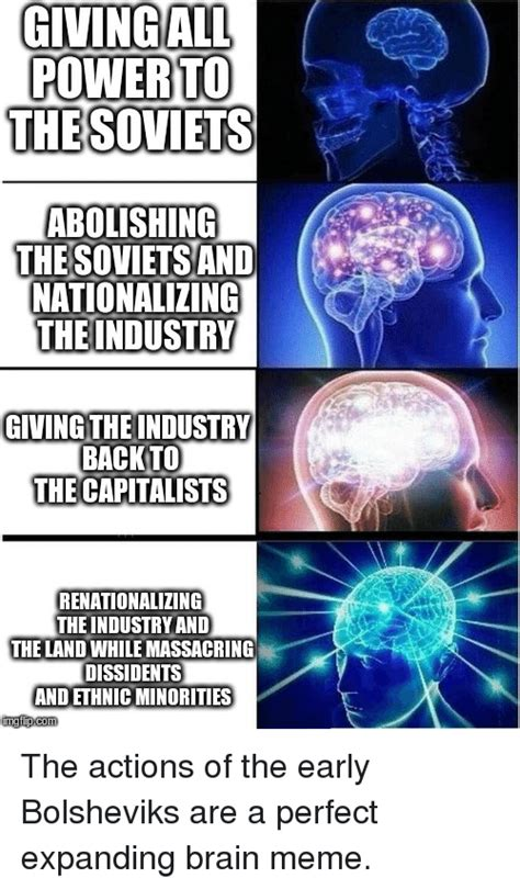 Brain Memes - givingall power to thesoviets abolishing the sovietsand nationalizing theindustry giving the