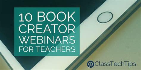 Creator For Teachers by 10 Free Book Creator Webinars For Teachers Class Tech Tips