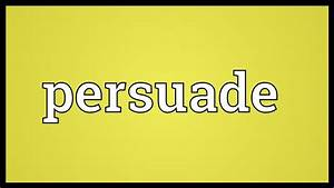 Persuade Meaning - YouTube