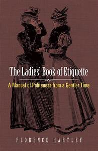 The Ladies U0026 39  Book Of Etiquette  A Manual Of Politeness From