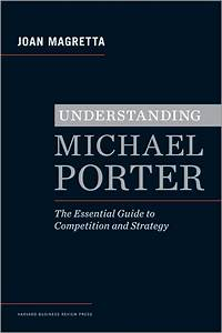 Understanding Michael Porter  The Essential Guide To