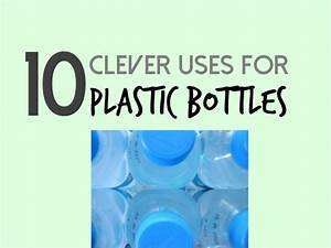 10 Clever Uses For Plastic Bottles