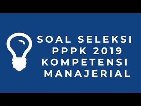 Sedangkan untuk contoh soal pppk kompetensi manajerial bisa anda lihat. PREDIKSI SOAL SELEKSI PPPK 2019 KOMPETENSI MANAJERIAL ...