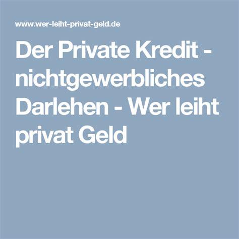 vergebe darlehen privat der kredit nichtgewerbliches darlehen wer leiht privat geld kredit geld und privat