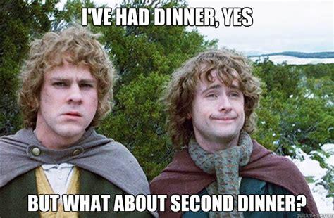 Second Breakfast Meme - i ve had dinner yes but what about second dinner second breakfast quickmeme