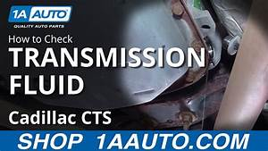 How To Check Your Transmission Fluid 2005 Cadillac Cts