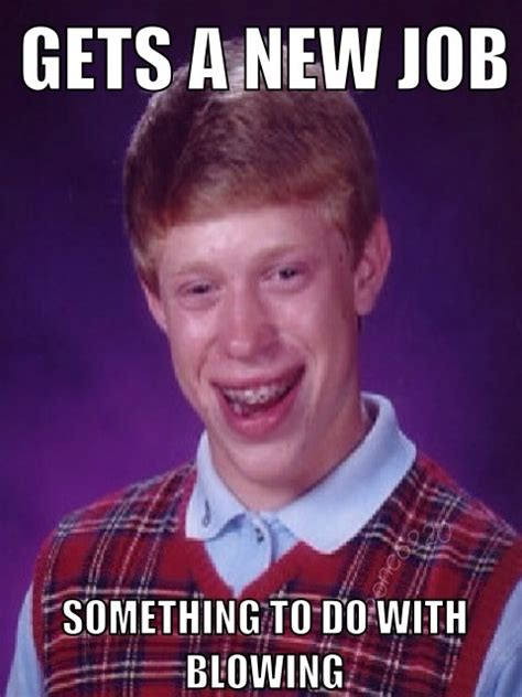 Bad News Brian Meme - brian gets a new job bad luck brian know your meme
