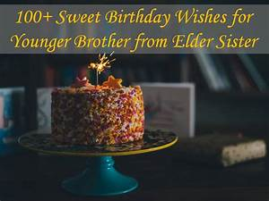 100+ Sweet Birthday Wishes for Younger Brother from Elder ...