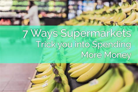 7 Ways Supermarkets Trick You Into Spending More Than You