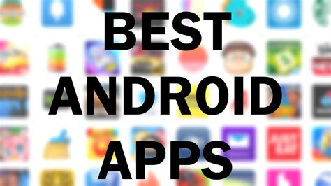play store app for android tablet here are the best android apps for phones and tablets on