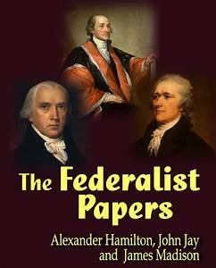 THE FEDERALIST PAPERS, HAMILTON, MADISON, CLASSIC