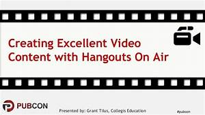 Creating Excellent Video Content with Hangouts On Air ...