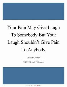 Your Pain May G... Pain And Laughter Quotes