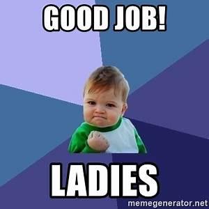 GOOD JOB! LADIES - Success Kid | Meme Generator