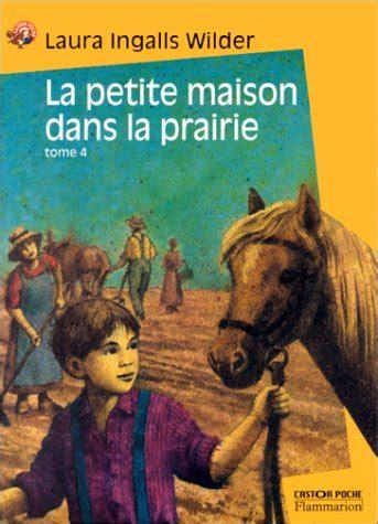 fin de la maison dans la prairie critiqueslibres la maison dans la prairie tome 4 un enfant de la terre