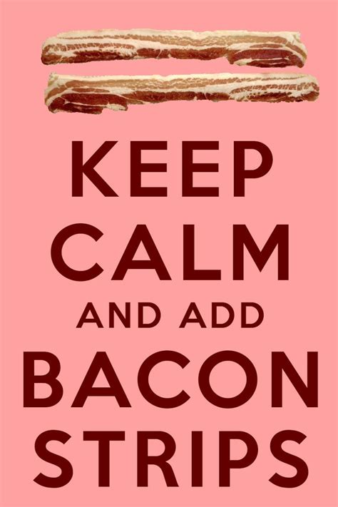 Bacon Strips And Bacon Strips Meme - 15 best bacon keep calm images on pinterest bacon bacon keep calm and stay calm