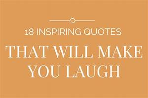 Need A Quote To Make You Laugh Here Are 18