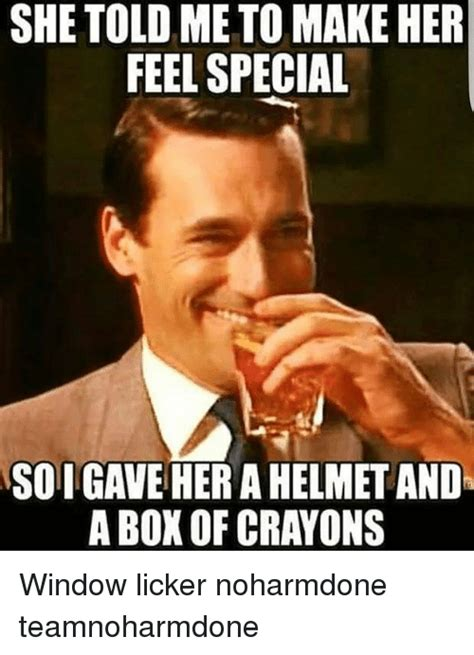 Window Licker Meme - she told me to make her feel special soigave her a helmet and a box of crayons window licker