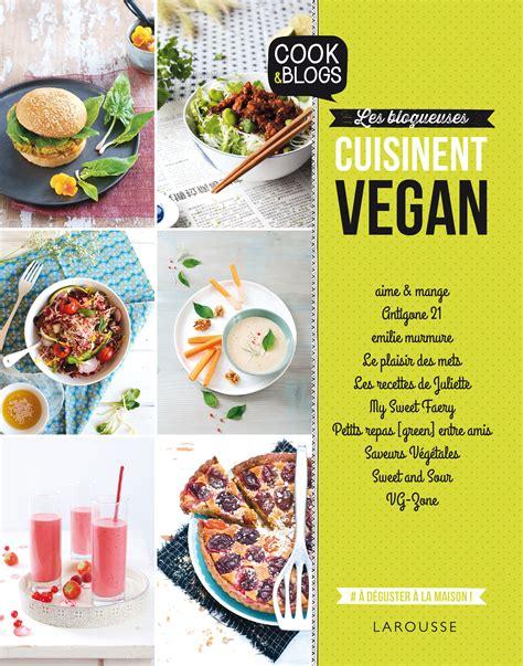 livre de cuisine larousse sortie du livre quot les blogueuses cuisinent vegan quot aux
