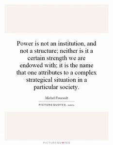 Power is not an institution, and not a structure; neither ...