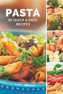 50 Quick, Easy & Delicious Pasta Recipes – It's a Lovely Life!