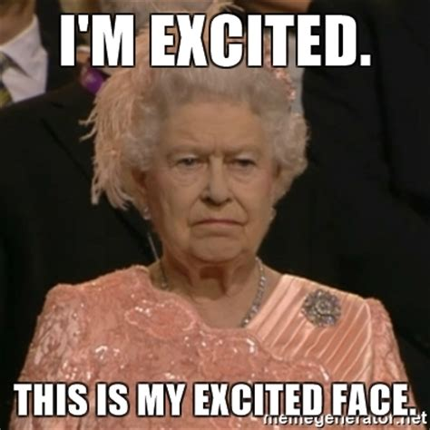 Excited Meme - i m excited this is my excited face the olympic queen meme generator