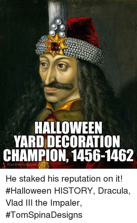 Dracula Meme - halloween yarddecoration champion 1456 1462 he staked his reputation on it halloween history
