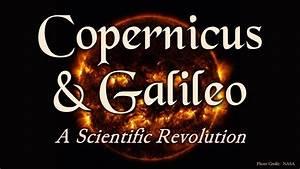 Tom Richey Copernicus And Galileo A Scientific Revolution Youtube
